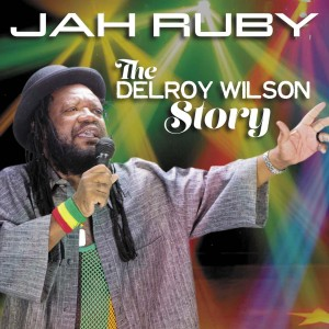 "IT'S WEEK NUMBER FOUR ON TOP OF THE CHART FOR JAH RUBY'S ""THE DELROY WILSON STORY!"""
