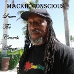 "MACKIE CONSCIOUS RELEASES NEW ALBUM ""LEAVES THE CRUMBS ALONE!"""