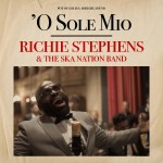 """RICHIE STEPHENS & SKA NATION BAND TO RELEASE """"O' SOLE MIO"""" – THE 100 YEAR-OLD ITALIAN CLASSIC!"""