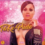 "ISHAWNA PROMOTES PERSONAL HYGIENE WITH NEW SINGLE ""TAKE PRIDE!"""